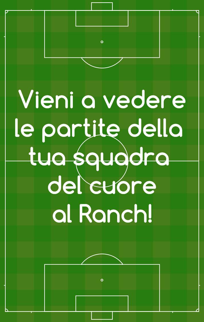 VIENI A VEDERE LE PARTITE AL RANCH!